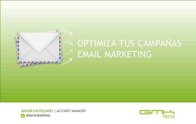 OPTIMIZA TUS CAMPAÑAS                              EMAIL MARKETINGXAVIER CASTELLNOU   ACCOUNT MANAGER  @xavicastellnou    ...