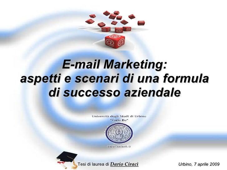E-mail Marketing: aspetti e scenari di una formula di successo aziendale Tesi di laurea di  Dario Ciracì   Urbino, 7 april...