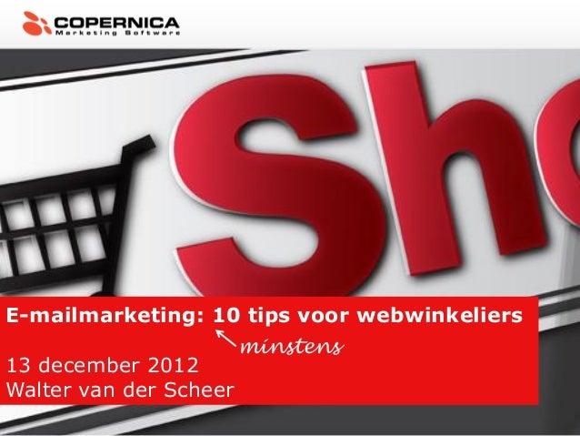 E-mailmarketing: 10 tips voor webwinkeliers                        minstens13 december 2012Walter van der Scheer