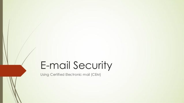 E-mail SecurityUsing Certified Electronic mail (CEM)