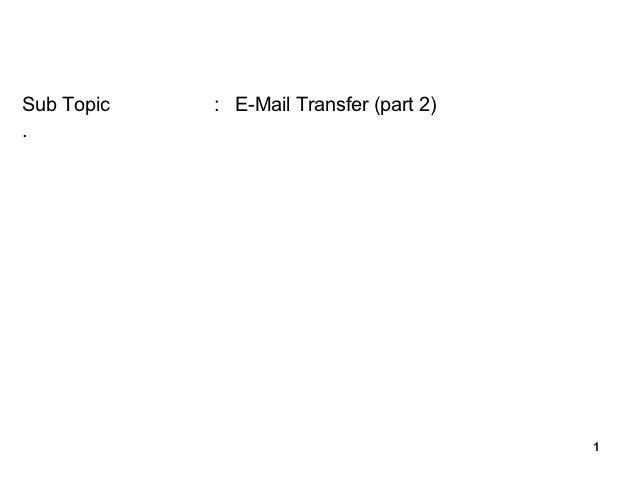 Sub Topic   : E-Mail Transfer (part 2).                                         1
