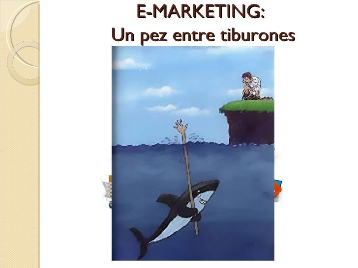E-MARKETING:Un pez entre tiburones