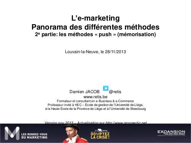L'e-marketing Panorama des différentes méthodes 2e partie: les méthodes « push » (mémorisation) Louvain-la-Neuve, le 28/11...