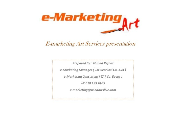 E-marketing Art Services presentation<br />Prepared By : Ahmed Refaat<br />e-Marketing Manager ( Tatweer Intl Co. KSA )<br...