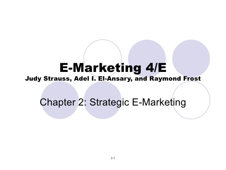 E-Marketing 4/E Judy Strauss, Adel I. El-Ansary, and Raymond Frost Chapter 2: Strategic E-Marketing