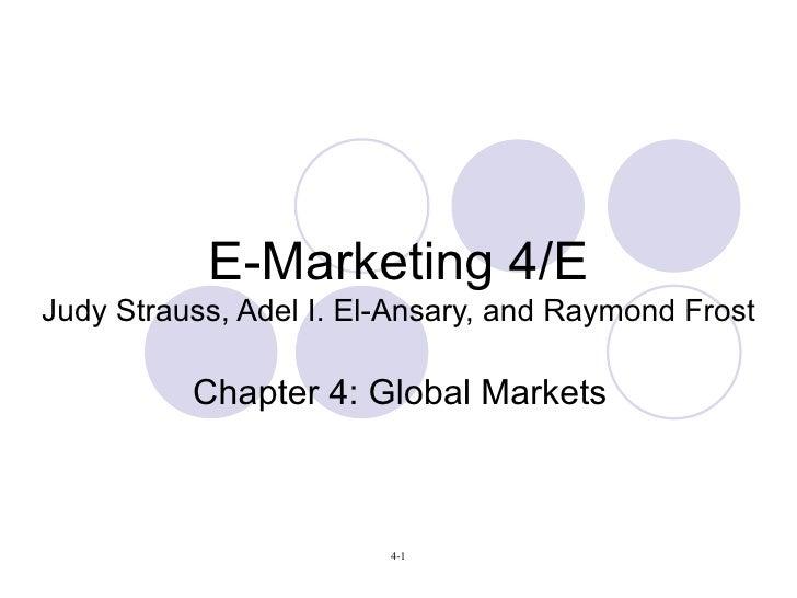 E-Marketing 4/E Judy Strauss, Adel I. El-Ansary, and Raymond Frost Chapter 4: Global Markets