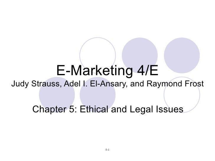 E-Marketing 4/E Judy Strauss, Adel I. El-Ansary, and Raymond Frost Chapter 5: Ethical and Legal Issues