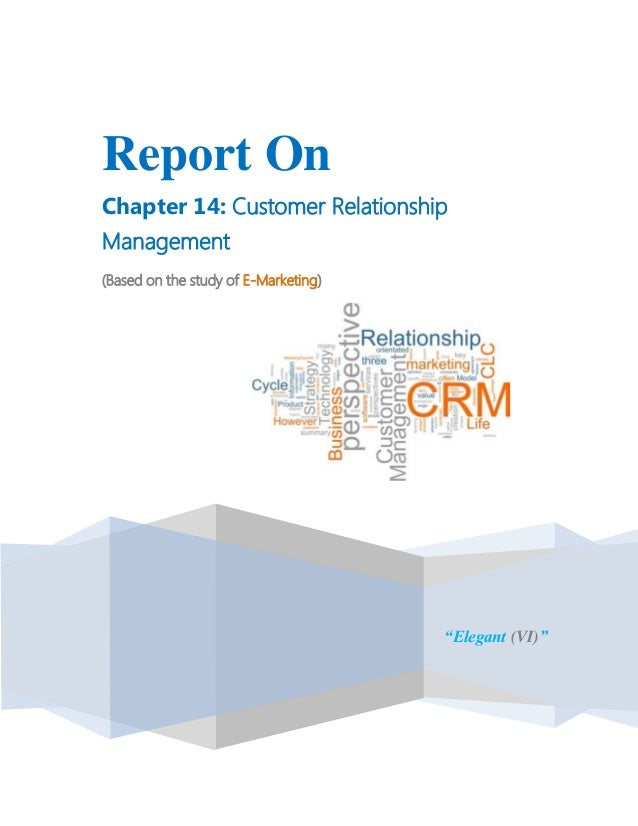 .Report OnChapter 14: Customer RelationshipManagement(Based on the study of E-Marketing)                                  ...