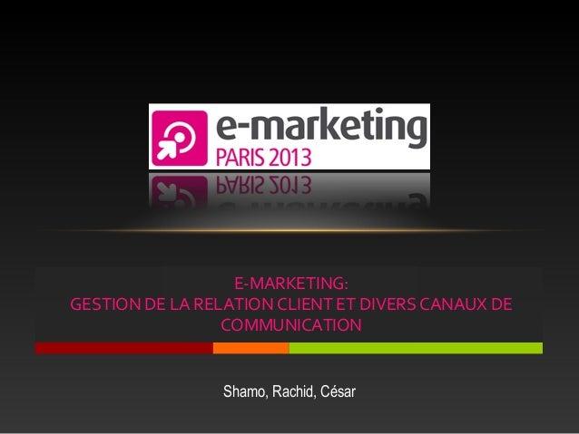E-MARKETING:GESTION DE LA RELATION CLIENT ET DIVERS CANAUX DE                 COMMUNICATION                Shamo, Rachid, ...