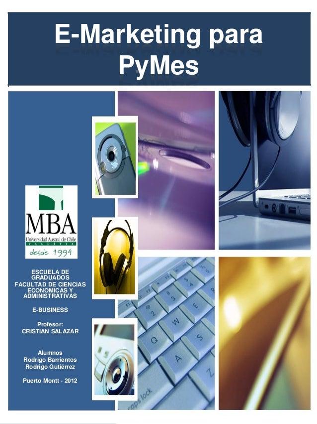 E-Marketing para PyMes  ESCUELA DE GRADUADOS FACULTAD DE CIENCIAS ECONOMICAS Y ADMINISTRATIVAS E-BUSINESS Profesor: CRISTI...