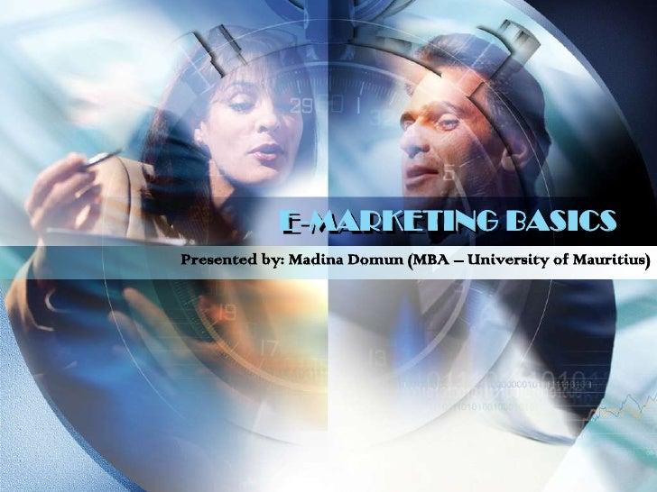 E-MARKETING BASICS<br />Presented by: Madina Domun (MBA – University of Mauritius)<br />
