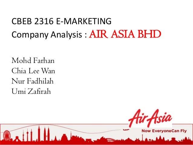 CBEB 2316 E-MARKETINGCompany Analysis : AIR ASIA BHDMohd FarhanChia Lee WanNur FadhilahUmi Zafirah