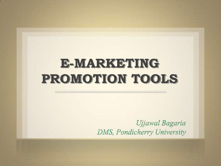 E-MARKETING PROMOTION TOOLS<br />UjjawalBagaria<br />DMS, Pondicherry University<br />Source: Internet as a Medium of Mark...