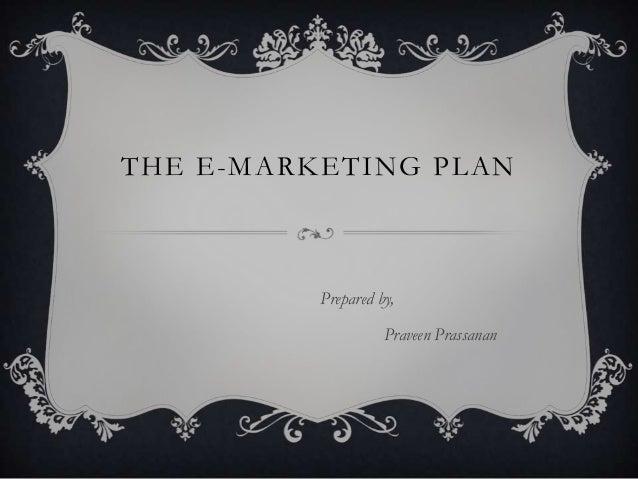 THE E-MARKETING PLAN          Prepared by,                    Praveen Prassanan
