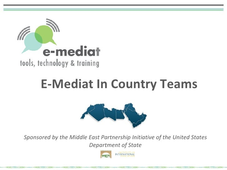 E-Mediat In Country Teams Sponsored by the Middle East Partnership Initiative of the United States Department of State