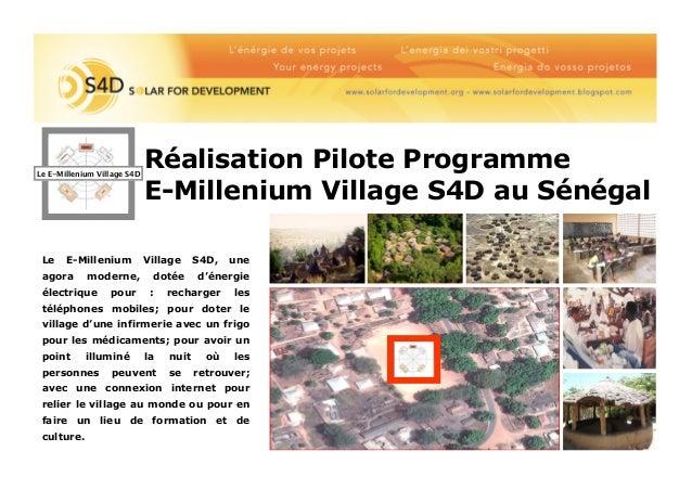 Réalisation Pilote Programme E-Millenium Village S4D au Sénégal Le E-Millenium Village S4D Le E-Millenium Village S4D, une...