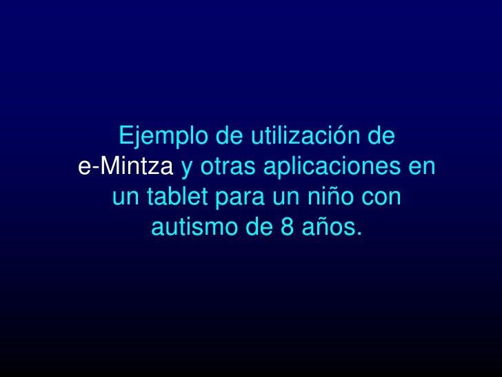 Ejemplo de utilización dee-Mintza y otras aplicaciones en   un tablet para un niño con       autismo de 8 años.