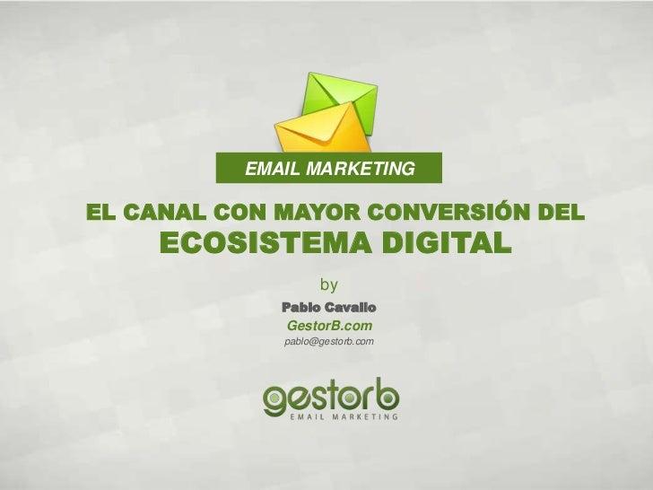 EMAIL MARKETINGEL CANAL CON MAYOR CONVERSIÓN DEL    ECOSISTEMA DIGITAL                   by             Pablo Cavallo     ...