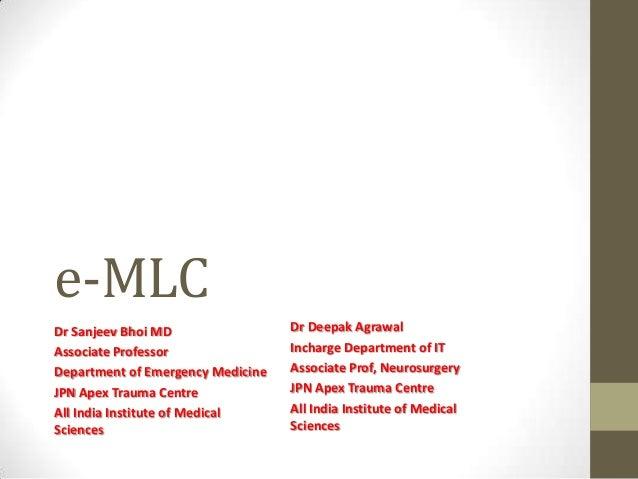 e-MLC Dr Sanjeev Bhoi MD Associate Professor Department of Emergency Medicine JPN Apex Trauma Centre All India Institute o...