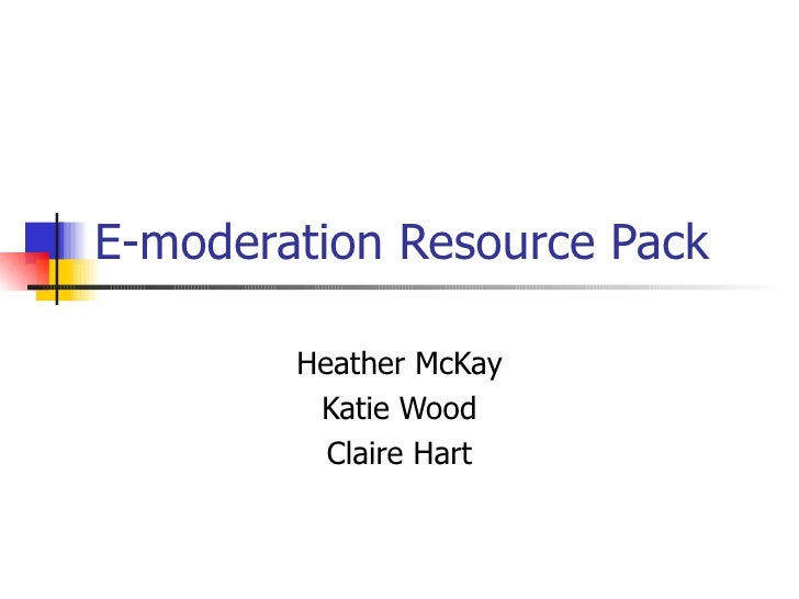 E-moderation Resource Pack Heather McKay Katie Wood Claire Hart