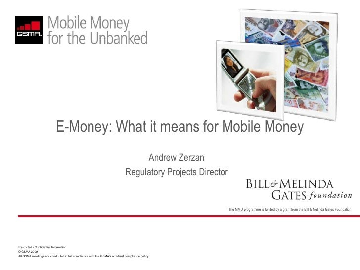 E-Money: What it means for Mobile Money<br />Andrew Zerzan<br />Regulatory Projects Director<br />