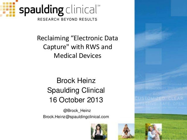 """Reclaiming """"Electronic Data Capture"""" with RWS and Medical Devices  Brock Heinz Spaulding Clinical 16 October 2013 @Brock_H..."""