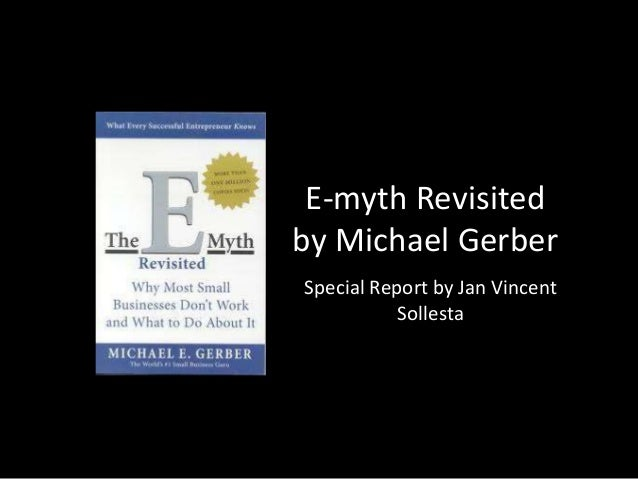 E-myth Revisited by Michael Gerber Special Report by Jan Vincent Sollesta