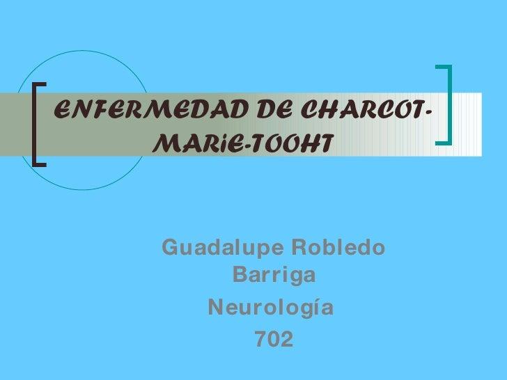 ENFERMEDAD DE CHARCOT-MARiE-TOOHT Guadalupe Robledo Barriga Neurología  702