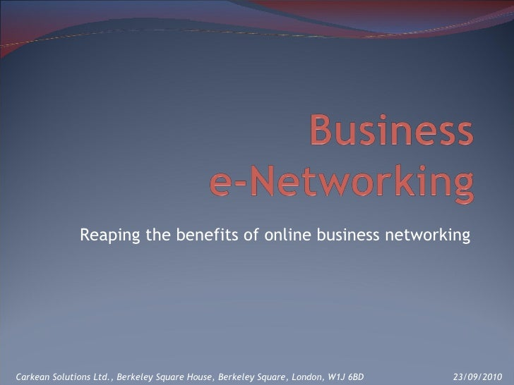 Reaping the benefits of online business networking Carkean Solutions Ltd., Berkeley Square House, Berkeley Square, London,...