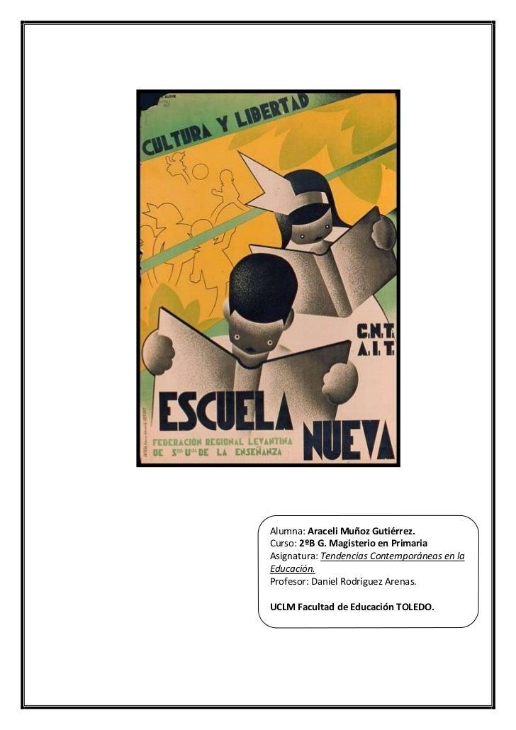 Alumna: Araceli Muñoz Gutiérrez.Curso: 2ºB G. Magisterio en PrimariaAsignatura: Tendencias Contemporáneas en la Educación....