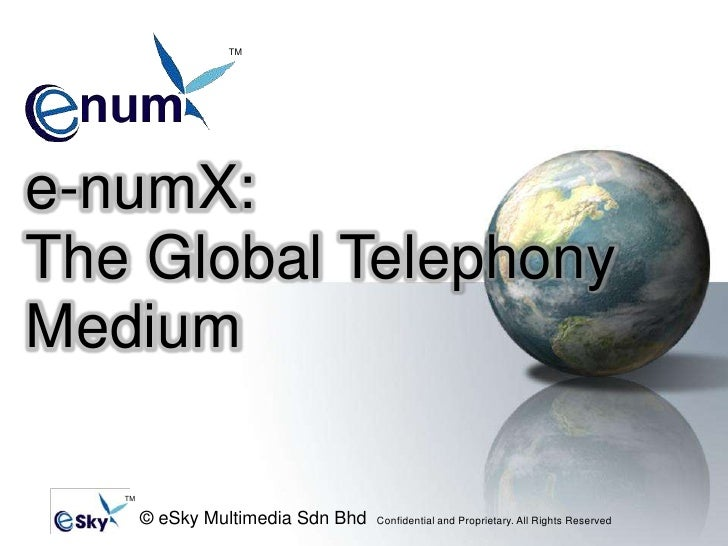 TM<br />e-numX:<br />The Global Telephony Medium <br />TM<br />© eSky Multimedia Sdn Bhd  Confidential and Proprietary. Al...