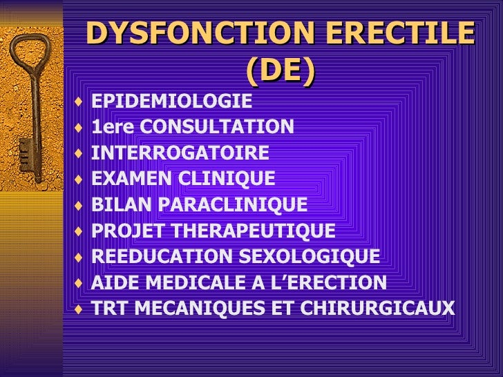 DYSFONCTION ERECTILE (DE) <ul><li>EPIDEMIOLOGIE </li></ul><ul><li>1ere CONSULTATION </li></ul><ul><li>INTERROGATOIRE </li>...
