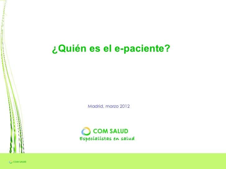 ¿Quién es el e-paciente?        Madrid, marzo 2012     Especialistas en salud