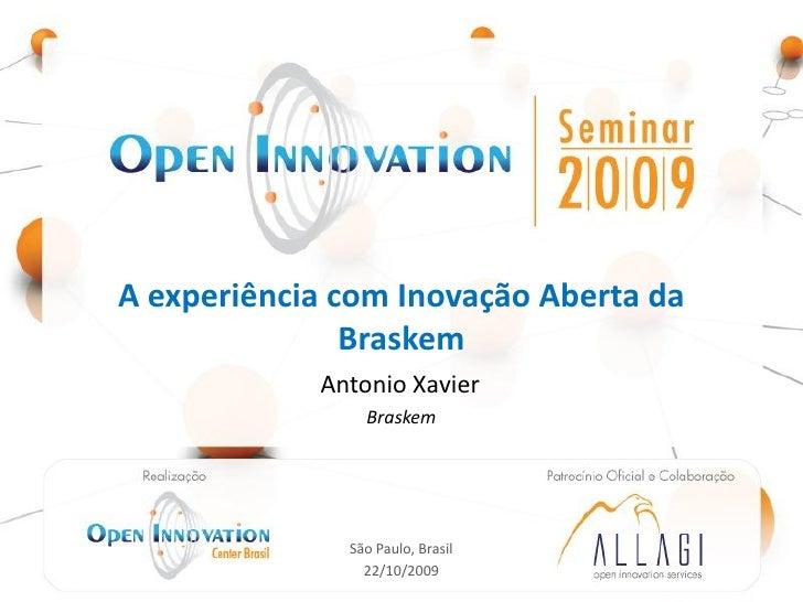 A experiência com Inovação Aberta da                Braskem                                   Antonio Xavier              ...