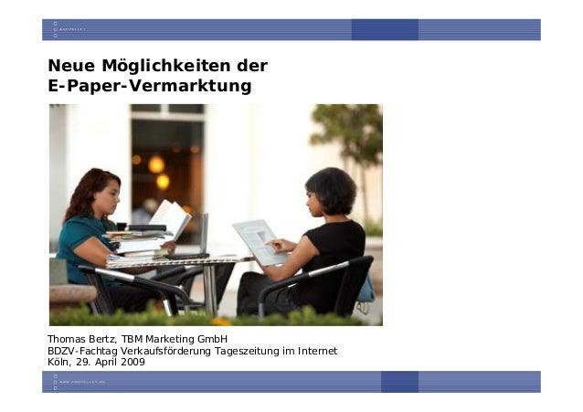 Neue Möglichkeiten derE-Paper-VermarktungThomas Bertz, TBM Marketing GmbHBDZV-Fachtag Verkaufsförderung Tageszeitung im In...
