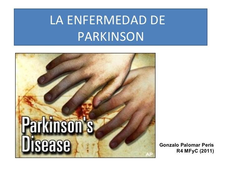 LA ENFERMEDAD DE  PARKINSON Gonzalo Palomar Peris R4 MFyC (2011)