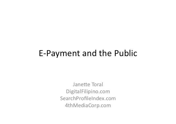 E-­‐Payment	   and	   the	   Public	                   Jane3e	   Toral	              DigitalFilipino.com	            Searc...