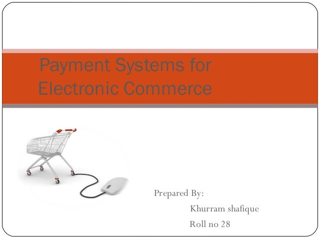 Prepared By: Khurram shafique Roll no 281 Payment Systems for Electronic Commerce