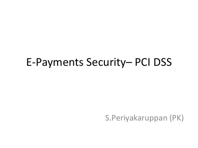 E-Payments Security– PCI DSS S.Periyakaruppan (PK)