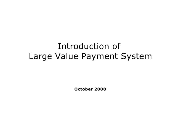 Introduction of Large Value Payment System            October 2008
