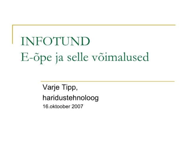 l INFOTUND  E-õpe ja selle Võimalused  Varje Tipp,   haridustehnoloog 16.oktoober 2007