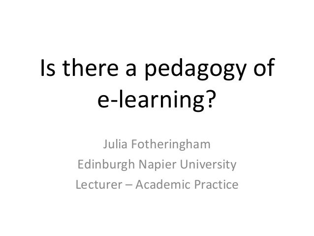 Is there a pedagogy ofe-learning?Julia FotheringhamEdinburgh Napier UniversityLecturer – Academic Practice