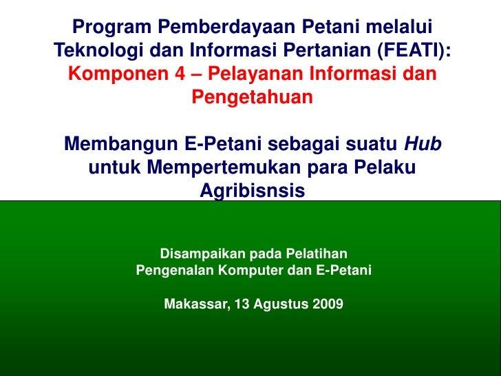 Program Pemberdayaan Petani melalui           Teknologi dan Informasi Pertanian (FEATI):            Komponen 4 – Pelayanan...