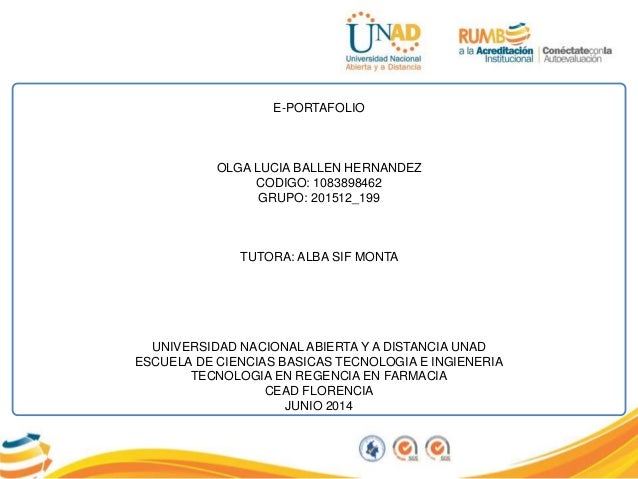 E-PORTAFOLIO OLGA LUCIA BALLEN HERNANDEZ CODIGO: 1083898462 GRUPO: 201512_199 TUTORA: ALBA SIF MONTA UNIVERSIDAD NACIONAL ...