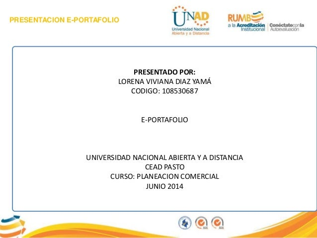 PRESENTACION E-PORTAFOLIO PRESENTADO POR: LORENA VIVIANA DIAZ YAMÁ CODIGO: 108530687 E-PORTAFOLIO UNIVERSIDAD NACIONAL ABI...