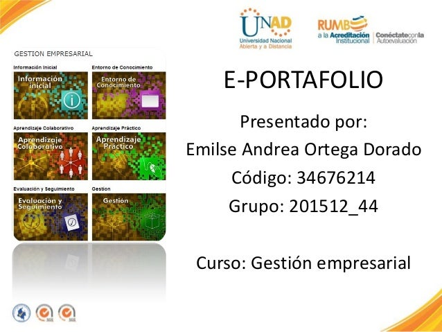 E-PORTAFOLIO Presentado por: Emilse Andrea Ortega Dorado Código: 34676214 Grupo: 201512_44 Curso: Gestión empresarial