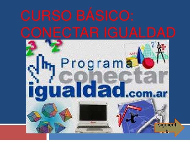 CURSO BÁSICO:CONECTAR IGUALDAD               siguient                  e