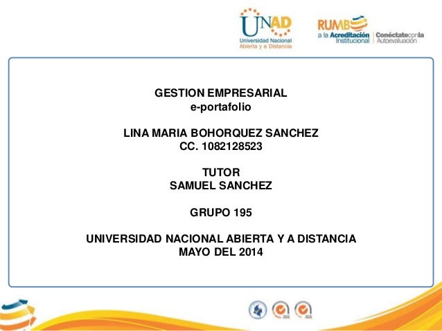 GESTION EMPRESARIAL e-portafolio LINA MARIA BOHORQUEZ SANCHEZ CC. 1082128523 TUTOR SAMUEL SANCHEZ GRUPO 195 UNIVERSIDAD NA...