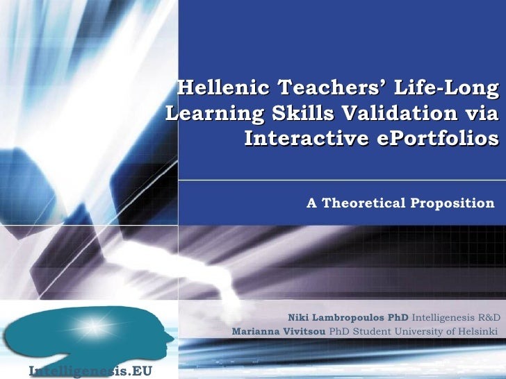 Hellenic Teachers' Life-Long Learning Skills Validation via Interactive ePortfolios A Theoretical Proposition Niki Lambrop...
