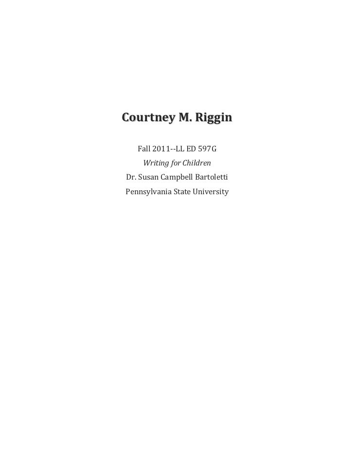 Courtney M. Riggin   Fall 2011--LL ED 597G    Writing for ChildrenDr. Susan Campbell BartolettiPennsylvania State University